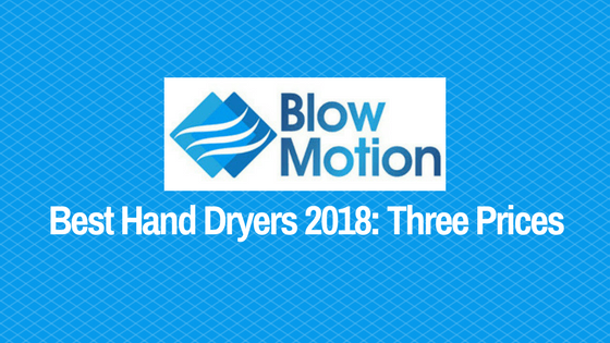 Best Hand Dryers 2018: Three Prices