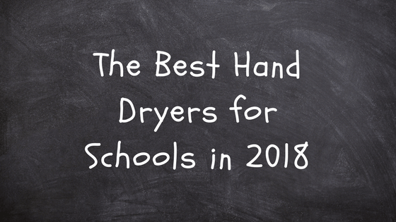 best school hand dryers 2018