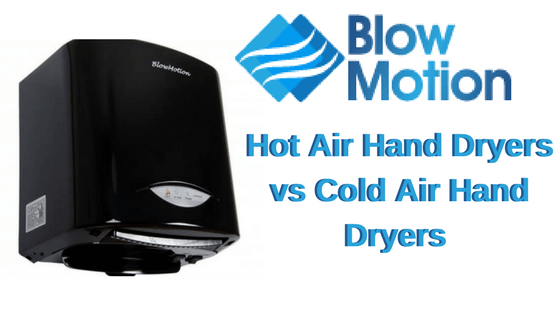 hot air hand dryers vs cold air hand dryers