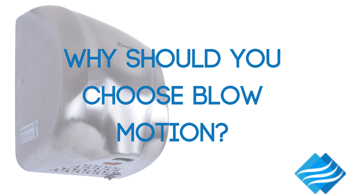 Why Should You Choose Blow Motion to Provide Your Hand Dryers?