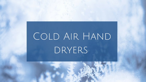 The Benefits Of Cold Air Hand Dryers