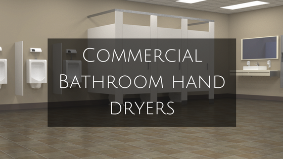 What to Consider When Purchasing Commercial Hand Dryers