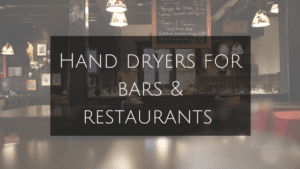 The Best Hand Dryers for Bars and Restaurants
