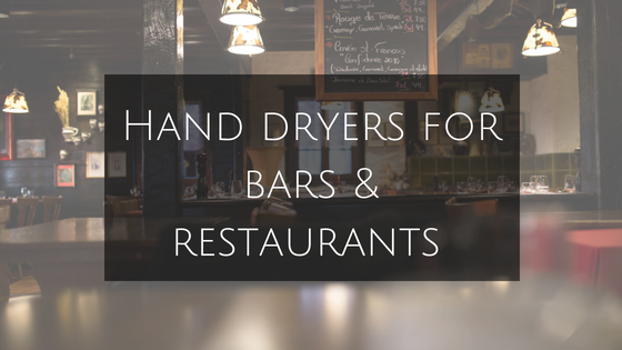 Hand dryers for bars and restaurants