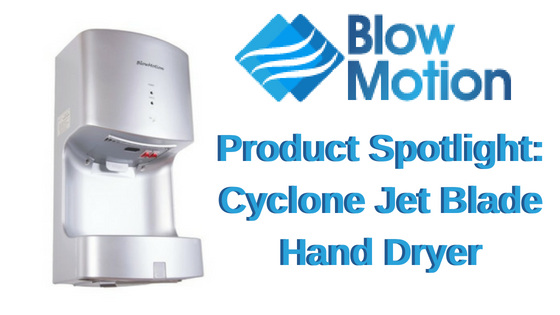 Product Spotlight: The Cyclone Jet Blade Hand Dryer